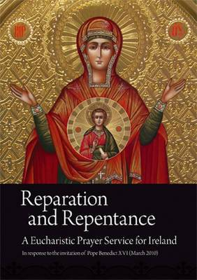 Reparation and Repentance: A Eucharistic Prayer Service for Ireland in Response to the Invitation of Pope Benedict XVI: March 2010