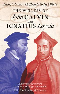Living in Union with Christ in Today's World: The Witness of John Calvin and Ignatius Loyola