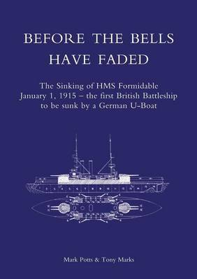 Before the Bells Have Faded: The Sinking of HMS Formidable January 1, 1915