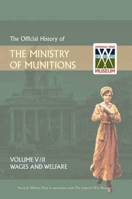 Official History of the Ministry of Munitionsvolume V: Wages and Welfare Part 2