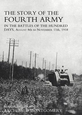 Story of the Fourth Army in the Battles of the Hundred Days: AUGUST 8TH TO NOVEMBER 11TH 1918 Text Volume