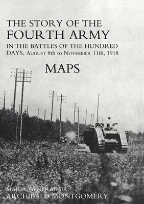 Story of the Fourth Army in the Battles of the Hundred Days: AUGUST 8TH TO NOVEMBER 11TH 1918 Colour Map Volume