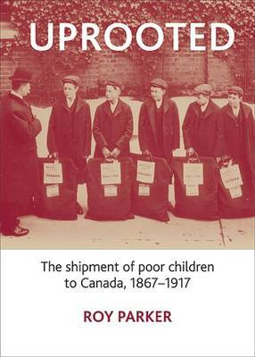 Uprooted: The Shipment of Poor Children to Canada, 1867-1917