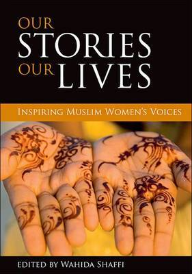 Our stories, our lives: Inspiring Muslim women's voices
