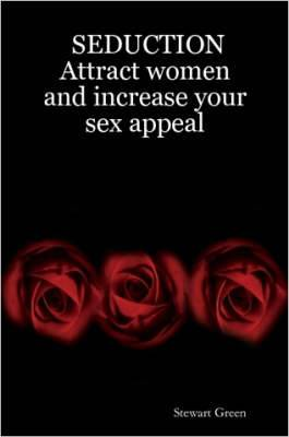 Seduction: Attract Women and Increase Your Sex Appeal