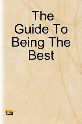 The Guide To Being The Best