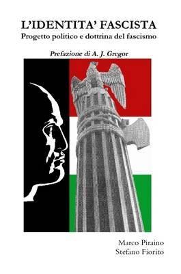 L'IDENTITA' FASCISTA - Progetto Politico E Dottrina Del Fascismo