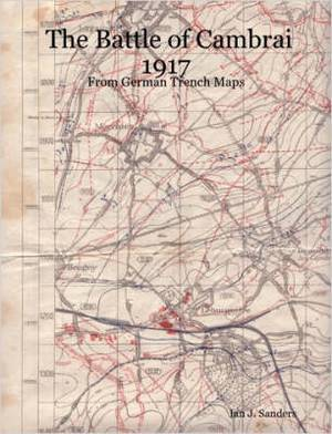 The Battle of Cambrai 1917 - From German Trench Maps