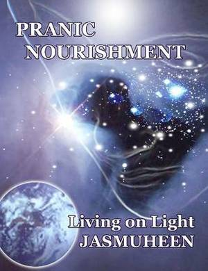 Pranic Nourishment: Nutrition for the New Millennium - Living on Light Series