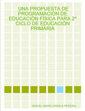 UNA Propuesta De Programacion De Educacion Fisica Para 2 Ciclo De Educacion Primaria