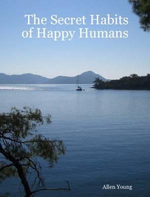 The Secret Habits of Happy Humans