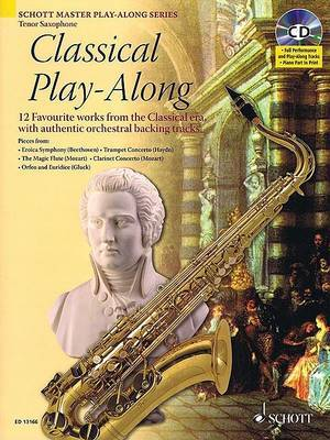 Classical Play-Along for Tenor Saxophone: 12 Favorite Works from the Classical Era, with Authentic Orchestral Backing Tracks