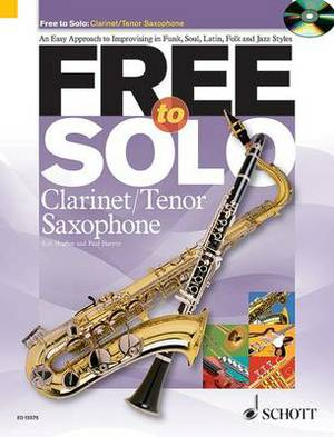 Free to Solo Clarinet / Tenor Saxophone: An Easy Approach to Improvising in Funk, Soul, Latin, Folk and Jazz Styles