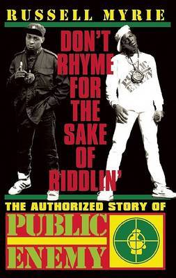 Don't Rhyme for the Sake of Riddlin': The Authorized Story of Public Enemy