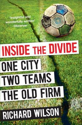 Inside the Divide: One City, Two Teams ... the Old Firm
