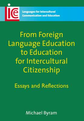 From Foreign Language Education to Education for Intercultural Citizenship: Essays and Reflections