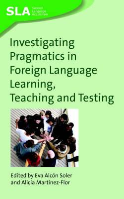 Investigating Pragmatics in Foreign Language Learning, Teaching and Testing