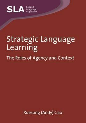 Strategic Language Learning: The Roles of Agency and Context