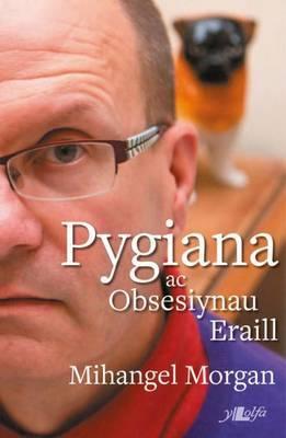Pygiana ac Obsesiynau Eraill
