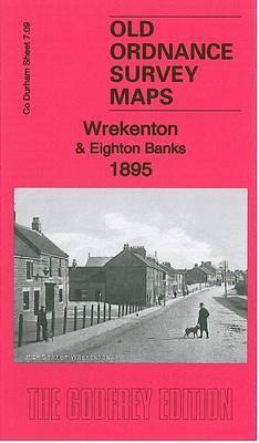 Wrekenton & Eighton Banks 1895: County Durham Sheet 7.09