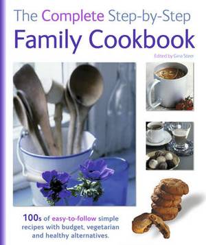 The Complete Step by Step Family Cookbook