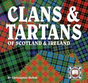 Clans & Tartans: of Scotland and Ireland