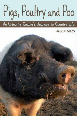 Pigs, Poultry and Poo: An Urbanite Couple's Journey to Country Life