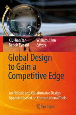 Global Design to Gain a Competitive Edge: An Holistic and Collaborative Design Approach Based on Computational Tools: v. 1