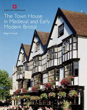 The Town House in Medieval and Early Modern Bristol: Volume 1