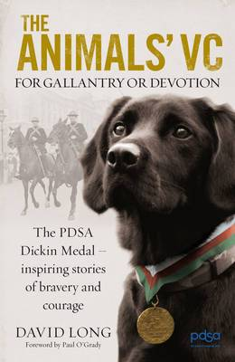 The Animals' VC: For Gallantry or Devotion: The PDSA Dickin Medal - 63 Inspiring Stories of Bravery and Courage