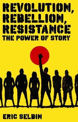 Revolution, Rebellion, Resistance: The Power of Story