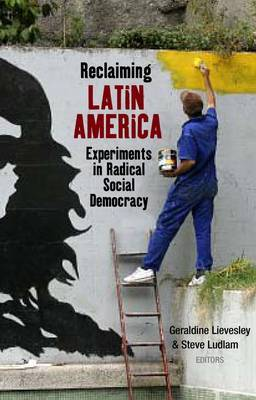 Reclaiming Latin America: Experiments in Radical Social Democracy