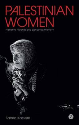 Palestinian Women: Narrative Histories and Gendered Memory