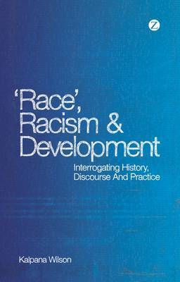 Race, Racism and Development: Interrogating History, Discourse and Practice