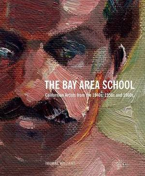 The Bay Area School: Californian Artists from the 1940s, 1950s and 1960s