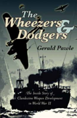 The Wheezers and Dodgers: The Inside Story of Clandestine Weapon Development in World War II