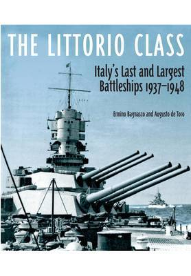 The Littorio Class: Italy's Last and Largest Battleships 1937-1948
