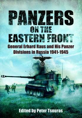 Panzers on the Eastern Front: General Erhard Raus and His Panzer Divisions in Russia 1941-1945