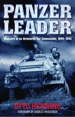 Panzer Leader: Memoirs of an Armoured Car Commander, 1944 - 1945