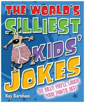 The World's Silliest Kid's Jokes: Sending Giggles Round the Galaxy!