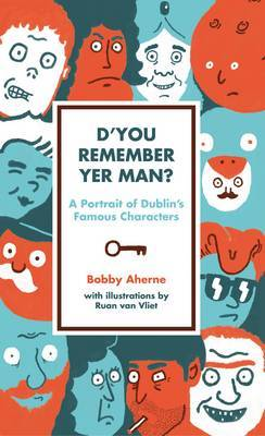 D'you Remember Yer Man?: A Portrait of Dublin's Famous Characters
