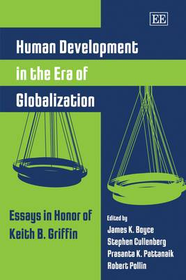 Human Development in the Era of Globalization: Essays in Honor of Keith B. Griffin