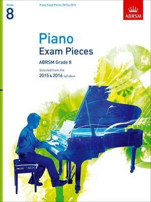 Piano Exam Pieces 2015 & 2016, Grade 8: Selected from the 2015 & 2016 syllabus