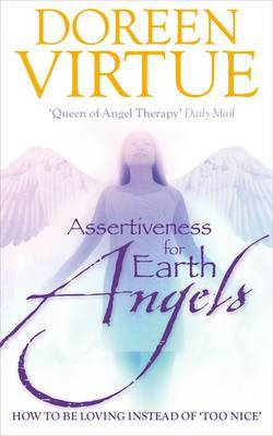 Assertiveness for Earth Angels: How to be Loving Instead of 'Too Nice'