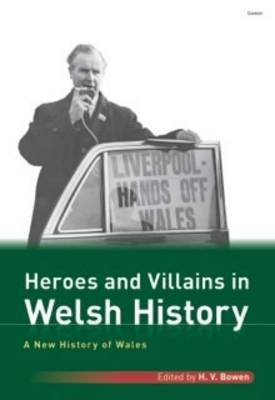 New History of Wales, A: Heroes and Villains in Welsh History