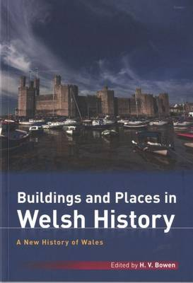 New History of Wales, A: Buildings and Places in Welsh History