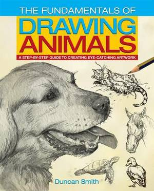 The Fundamentals of Drawing Animals: A Step-by-Step Guide to Creating Eye-Catching Artwork