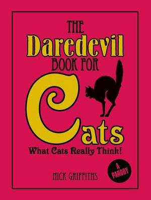 The Daredevil Book for Cats: What Cats Really Think!