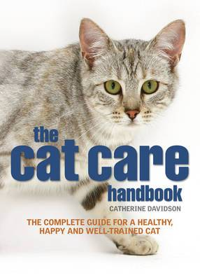 The Cat Care Handbook: The Complete Guide for a Healthy, Happy and Well-trained Cat