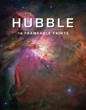 Hubble: The Print Collection: 14 Frameable Prints